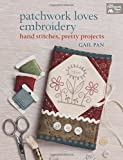 Patchwork Loves Embroidery: Hand Stitches, Pretty Projects (That Patchwork Place)