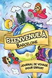 Bienvenue à Barcelone Journal de Voyage Pour Enfants: 6x9 Journaux de voyage pour enfant I Calepin à compléter et à dessiner I Cadeau parfait pour le voyage des enfants...