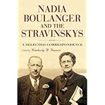 Nadia Boulanger and the Stravinskys: A Selected Correspondence (143) (Eastman Studies in Music)