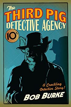 The Third Pig Detective Agency (Third Pig Detective Agency, Book 1) by [Burke, Bob]