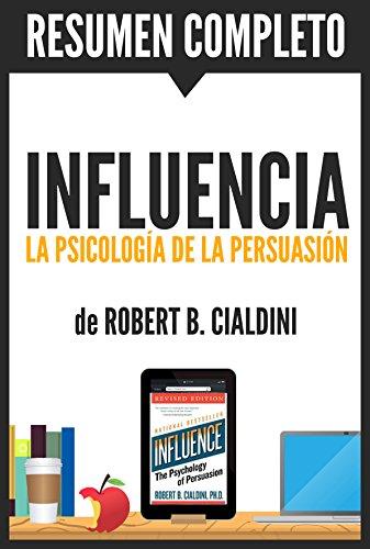 Influencia (Influence): Resumen completo del libro escrito por Robert B. Cialdini: La psicología de la persuasión