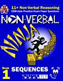 11+ Non Verbal Reasoning: The Non-Verbal Ninja Training Course. Book 1: Sequences: CEM-style Practice Exam Paper Questions with Visual Explanations
