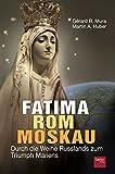 Fatima - Rom - Moskau: Durch die Weihe Russlands zum Triumph Mariens - Gerard Mura