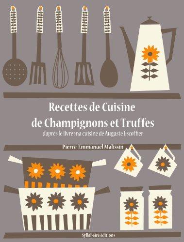 Recettes de Cuisine de Champignons et Truffes (Les recettes d'Auguste Escoffier t. 23)