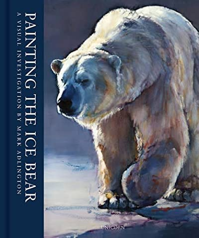 Painting the Ice Bear: A Visual Investigation by Mark Adlington (Art Solos)