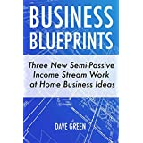 Business Blueprints: Three New Semi-Passive Income Stream Work at Home Business Ideas (English Edition)