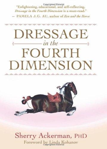 Dressage in the Fourth Dimension (English Edition) por Sherry PhD Ackerman