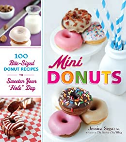 "Mini Donuts: 100 Bite-Sized Donut Recipes to Sweeten Your ""Hole"" Day von [Segarra, Jessica]"