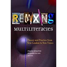 Remixing Multiliteracies: Theory and Practice from New London to New Times