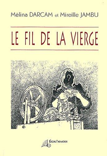 Le fil de la vierge par Mélina Darcam, Mireille Jambu