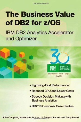 The Business Value of DB2 for z/OS: IBM DB2 Analytics Accelerator and Optimizer by Campbell, John, Hrle, Namik, Li, Ruiping, Parekh, Surekha, P (2013) Paperback
