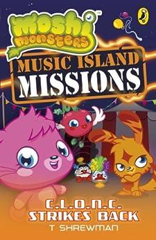 Moshi Monsters: Music Island Missions: C.L.O.N.C. Strikes Back by [Shrewman, T]