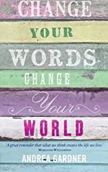Change Your Words, Change Your World (Insights) by Andrea Gardner (2012-04-09)
