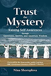 Trust the Mystery: Raising Self-Awareness through Questions, Quotes, and Quantum Wisdom