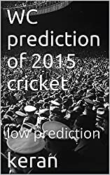 WC prediction of 2015 cricket: This is how the next wc turns up. (wc prediction fifa Book 3) (English Edition)