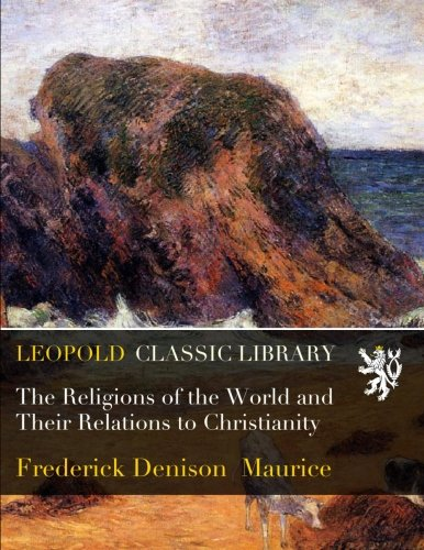 The Religions of the World and Their Relations to Christianity por Frederick Denison Maurice