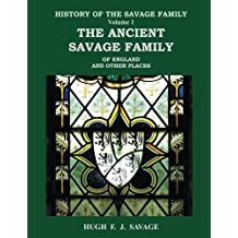 The Ancient Savage Family of England and Other Places: Volume 1 (History of the Savage Family)