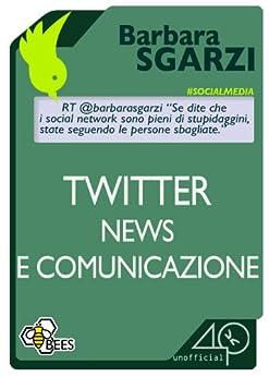 Twitter, news e comunicazione (Bees) di [Sgarzi Barbara]