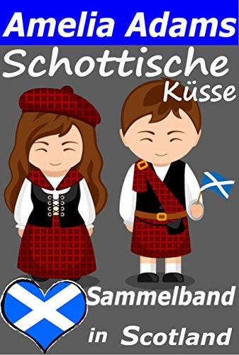Schottische Küsse: Sammelband Love in Scotland