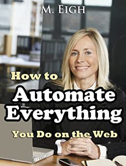 How to Automate Everything You Do on the Web (2.0) (English Edition) von [Eigh, M.]