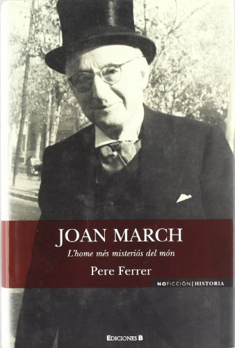 JOAN MARCH: L¿HOME MES MISTERIOS DEL MON (NoFicción/Historia) por Pedro Ferrer Guasp