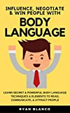 Body Language: Secret & Powerful Body Language Techniques For Entrepreneurs & Businessman to Influence, Negotiate & Win People (Read - Communicate - Attract)