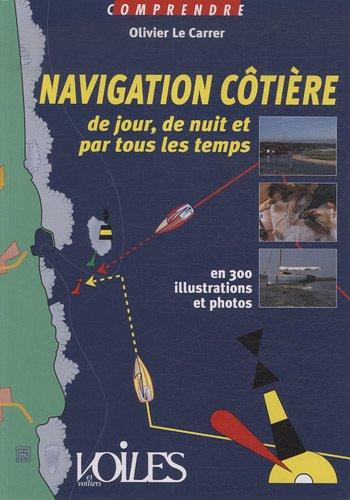 Navigation côtière de jour, de nuit et par tous les temps par Olivier Le Carrer