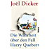 Die Wahrheit über den Fall Harry Quebert: Roman