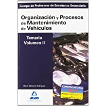 Cuerpo de profesores de enseñanza secundaria. Organización y procesos de mantenimiento de vehículos. Temario. Volumen ii (Profesores Eso - Fp 2012)