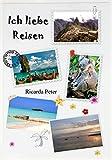 Ich liebe Reisen: Das Handbuch für Reisende von Ricarda Peter