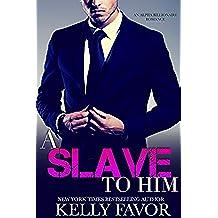 A Slave To Him (Book 2) (An Alpha Billionaire Romance) (English Edition)