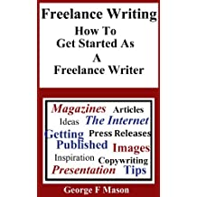 Freelance Writing: How To Get started As A Freelance Writer