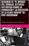 """RESUMEN DE """"EL  MUNDO DEL TRABAJO. ESTUDIOS HISTÓRICOS SOBRE LA FORMACIÓN Y LA EVOLUCIÓN DE LA CLASE OBRERA"""" DE ERIC HOBSBAWM: COLECCIÓN RESÚMENES UNIVERSITARIOS Nº 758"""