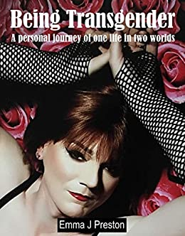 Being Transgender: A personal journey of one life in two worlds (English Edition) par [Preston, Emma]