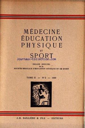 MEDECINE EDUCATION PHYSIQUE ET SPORT [No 2] du 01/01/1949 - G.A. RICHARD - ALIMENTATION DES ENFANTS DANS L'EDUCATION PHYSIQUE PAR LESNE - LA VALEUR DE L'ELECTROCARDIOGRAMME EN MEDECINE SPORTIVE PAR DELACHAUX - LA GYMNASTIQUE CORRECTIVE FEMININE PAR BALLAND ET CASSAGNE - LA REACTION DE DONAGGIO DANS LE CONTROLE MEDICO-SPORTIF - EFFETS PHYSIOLOGIQUES DE L'ESCRIME SUR LE SYSTEME NERVEUX PAR GALLET - LES NOYADES ACCIDENTELLES PAR JUCHON.