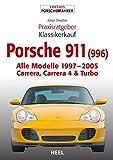 Praxisratgeber Klassikerkauf Porsche 911 (996): Alle Modelle 1997–2005 Carrera, Carrera 4 & Turbo
