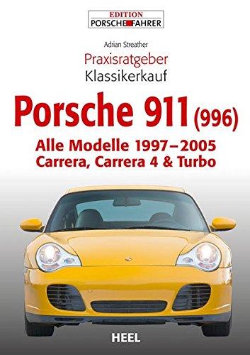 Praxisratgeber Klassikerkauf Porsche 911 (996): Alle Modelle 1997-2005 Carrera, Carrera 4 & Turbo