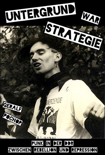 Untergrund war Strategie. Punk in der DDR: Zwischen Rebellion und Repression