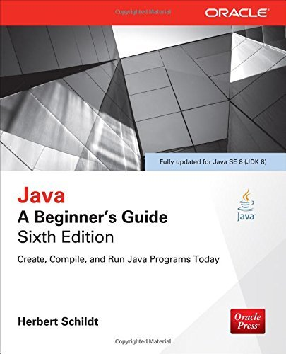 By Herbert Schildt Java: A Beginner's Guide, Sixth Edition (6th Edition)