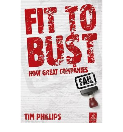 [(Fit to Bust: How Great Companies Fail )] [Author: Tim Phillips] [Apr-2011]