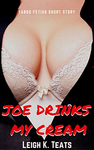 joe-drinks-my-cream-taboo-fetish-short-story-english-edition