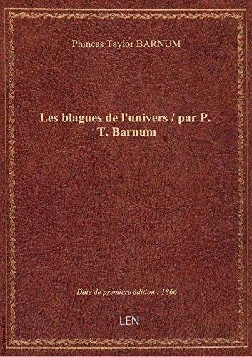 Les blagues de l'univers / par P. T. Barnum