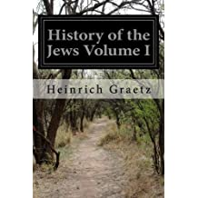 History of the Jews Volume I by Heinrich Graetz (2014-09-05)