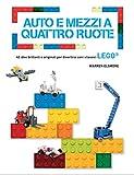Auto e mezzi a quattro ruote. 40 idee brillanti e originali per divertirsi con i classici Lego. Ediz. a colori
