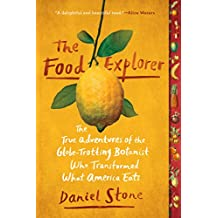 The Food Explorer: The True Adventures of the Globe-Trotting Botanist Who Transformed What America Eats (English Edition)