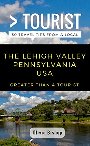 Greater Than a Tourist- Lehigh Valley Pennsylvania USA: 50 Travel Tips from a Local (English Edition)