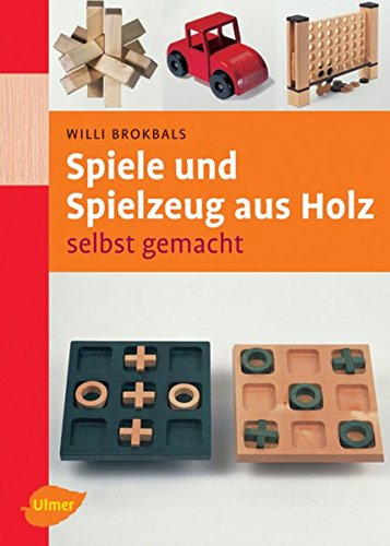 Spiele und Spielzeuge aus Holz: Selbst gemacht