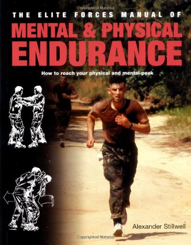 Elite Forces Manual of Mental and Physical Endurance: How to Reach Your Physical and Mental Peak - Elite Manual