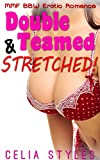 Double Teamed and Stretched!: EROTICA (MMF Erotic Romance, Menage, Threesome, Taboo, New Adult, Fantasy Romance, Gay Romance Book 1) (English Edition)