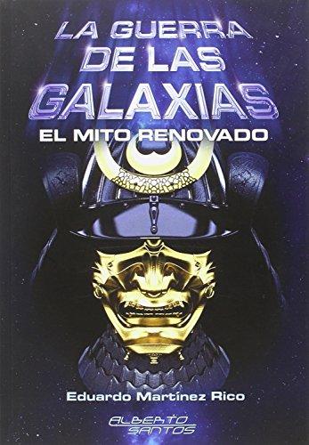 La guerra de las galaxias. El mito renovado por Eduardo Martínez Rico